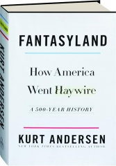FANTASYLAND: How America Went Haywire