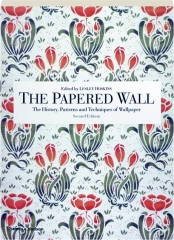 THE PAPERED WALL, SECOND EDITION: The History, Patterns and Techniques of Wallpaper