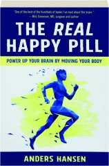 THE REAL HAPPY PILL: Power Up Your Brain by Moving Your Body