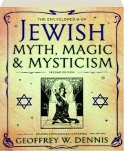 THE ENCYCLOPEDIA OF JEWISH MYTH, MAGIC & MYSTICISM, SECOND EDITION, REVISED