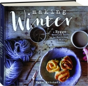 MAKING WINTER: A Hygge-Inspired Guide for Surviving the Winter Months