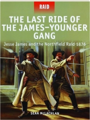 THE LAST RIDE OF THE JAMES-YOUNGER GANG: Raid 35
