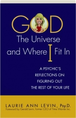 GOD, THE UNIVERSE, AND WHERE I FIT IN
