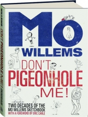 DON'T PIGEONHOLE ME! Two Decades of the Mo Willems Sketchbook