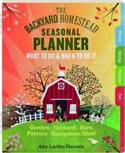 THE BACKYARD HOMESTEAD SEASONAL PLANNER: What to Do & When to Do It