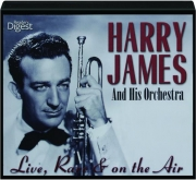 HARRY JAMES AND HIS ORCHESTRA: Live, Rare & on the Air
