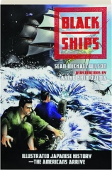 BLACK SHIPS: Illustrated Japanese History--The Americans Arrive