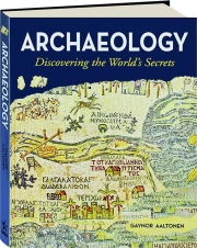 ARCHAEOLOGY: Discovering the World's Secrets