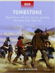 TOMBSTONE--WYATT EARP, THE O.K. CORRAL, AND THE VENDETTA RIDE 1881-82: Raid 41