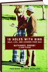 18 HOLES WITH BING: Golf, Life, and Lessons from Dad