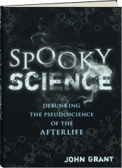 SPOOKY SCIENCE: Debunking the Pseudoscience of the Afterlife