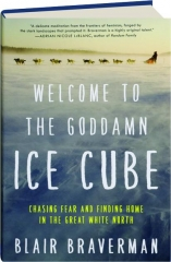 WELCOME TO THE GODDAMN ICE CUBE: Chasing Fear and Finding Home in the Great White North