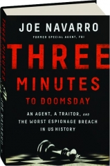 THREE MINUTES TO DOOMSDAY: An Agent, a Traitor, and the Worst Espionage Breach in US History
