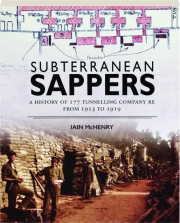 SUBTERRANEAN SAPPERS: A History of 177 Tunnelling Company RE from 1915 to 1919