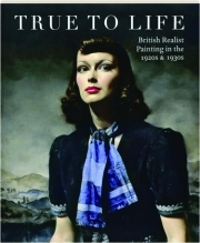 TRUE TO LIFE: British Realist Painting in the 1920s & 1930s