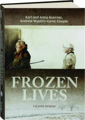 FROZEN LIVES: Karl and Anna Kuerner, Andrew Wyeth's Iconic Couple