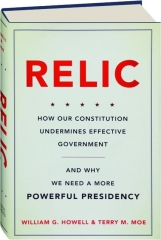 RELIC: How Our Constitution Undermines Effective Government, and Why We Need a More Powerful Presidency