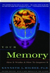 YOUR MEMORY, SECOND EDITION: How It Works & How to Improve It