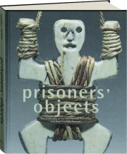 PRISONERS' OBJECTS: The Collection of the International Red Cross and Red Crescent Museum