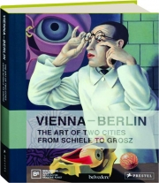VIENNA-BERLIN: The Art of Two Cities from Schiele to Grosz