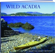 WILD ACADIA: A Photographic Journey to New England's Oldest National Park