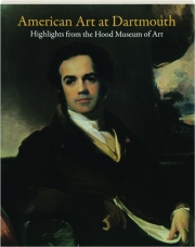 AMERICAN ART AT DARTMOUTH: Highlights from the Hood Museum of Art