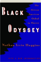 BLACK ODYSSEY: The African-American Ordeal in Slavery