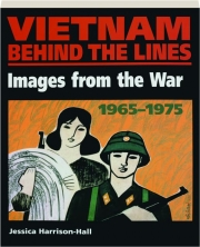 VIETNAM BEHIND THE LINES: Images from the War 1965-1975
