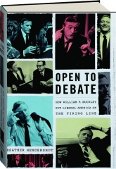 OPEN TO DEBATE: How William F. Buckley Put Liberal America on the Firing Line