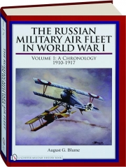 THE RUSSIAN MILITARY AIR FLEET IN WORLD WAR I, VOLUME 1: A Chronology 1910-1917