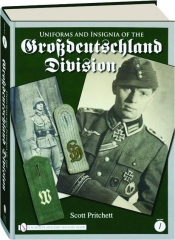 UNIFORMS AND INSIGNIA OF THE GROSSDEUTSCHLAND DIVISION, VOLUME ONE