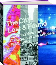 THE CITY LOST & FOUND: Capturing New York, Chicago, and Los Angeles, 1960-1980