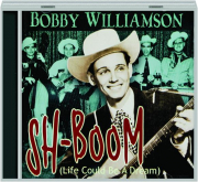 BOBBY WILLIAMSON: Sh-Boom (Life Could Be a Dream)