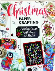 CHRISTMAS PAPERCRAFTING: Holiday Cards, Gift Tags, and More!