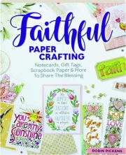 FAITHFUL PAPERCRAFTING: Notecards, Gift Tags, Scrapbook Paper & More to Share the Blessing
