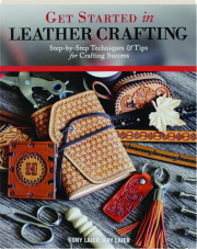 GET STARTED IN LEATHER CRAFTING: Step-by-Step Techniques & Tips for Crafting Success