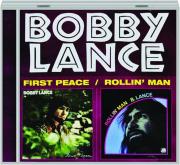 BOBBY LANCE: First Peace / Rollin' Man