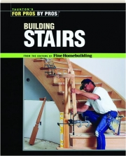 BUILDING STAIRS: Taunton's for Pros by Pros
