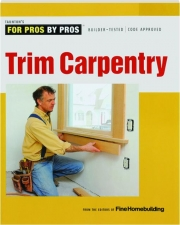 TRIM CARPENTRY: Taunton's for Pros by Pros