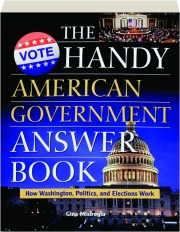 THE HANDY AMERICAN GOVERNMENT ANSWER BOOK: How Washington, Politics, and Elections Work