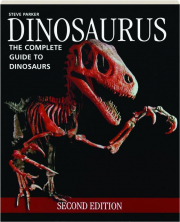 DINOSAURUS, SECOND EDITION: The Complete Guide to Dinosaurs