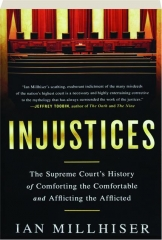 INJUSTICES: The Supreme Court's History of Comforting the Comfortable and Afflicting the Afflicted