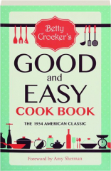 BETTY CROCKER'S GOOD AND EASY COOK BOOK: The 1954 American Classic