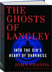 THE GHOSTS OF LANGLEY: Into the CIA's Heart of Darkness