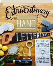 EXTRAORDINARY HAND LETTERING: Creative Lettering Ideas for Celebrations, Events, Decor & More