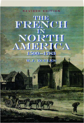 THE FRENCH IN NORTH AMERICA 1500-1783, REVISED EDITION