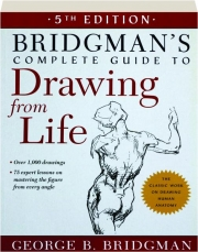 BRIDGMAN'S COMPLETE GUIDE TO DRAWING FROM LIFE, 5TH EDITION