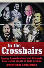 IN THE CROSSHAIRS: Famous Assassinations and Attempts, from Julius Caesar to John Lennon