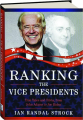 RANKING THE VICE PRESIDENTS: True Tales and Trivia, from John Adams to Joe Biden