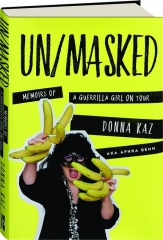 UN / MASKED: Memoirs of a Guerrilla Girl on Tour